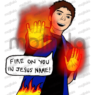 Fire on you in Jesus' name!